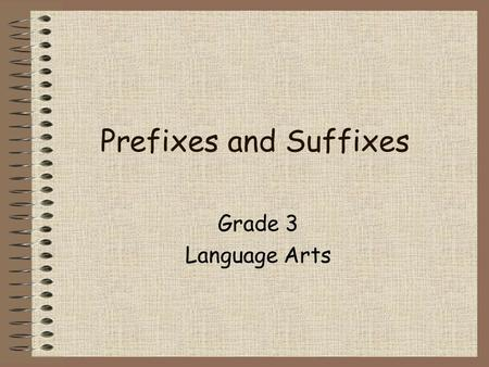Prefixes and Suffixes Grade 3 Language Arts What is a prefix? A prefix is a word part added to the beginning of a base word.