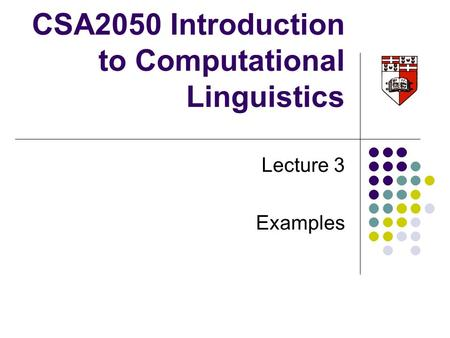 CSA2050 Introduction to Computational Linguistics Lecture 3 Examples.