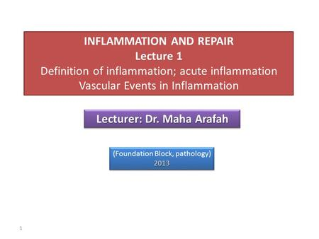 1 ecturer: Dr. Maha Arafah Lecturer: Dr. Maha Arafah INFLAMMATION AND REPAIR Lecture 1 Definition of inflammation; acute inflammation Vascular Events in.