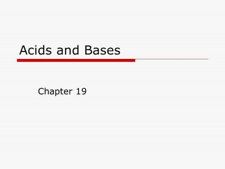 Acids and Bases Chapter 19. Common Acids and Bases  Acids originally recognized as sour taste. EX: Vinegar (acetic acid) and Lemons (citric acid)  Bases.