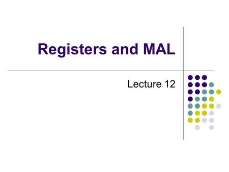 Registers and MAL Lecture 12. The MAL Architecture MAL is a load/store architecture. MAL supports only those addressing modes supported by the MIPS RISC.