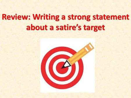 Review: Writing a strong statement about a satire's target.