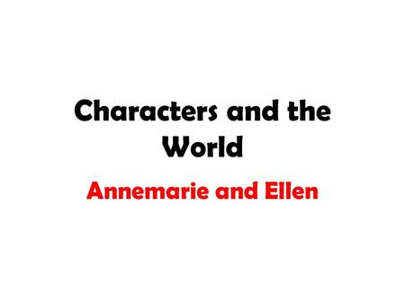 Characters and the World Annemarie and Ellen. Annemarie Ellen Danish Long, Blonde hair Had 2 sisters, but only 1 now Jewish Thick, Curly, Dark brown hair.