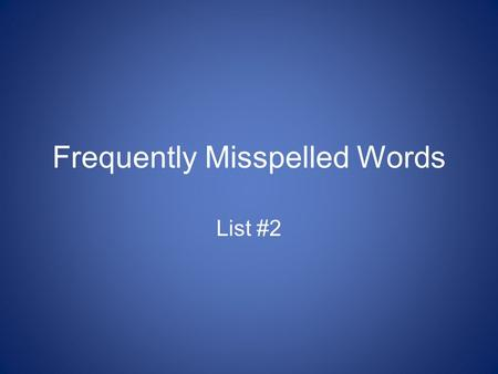 Frequently Misspelled Words List #2. Frequently Misspelled Words Each word on this list will contain a base word and a suffix. Look for the base words.