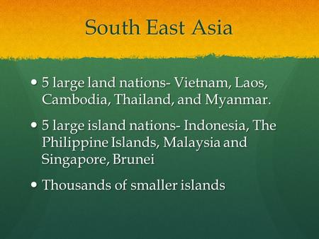 South East Asia 5 large land nations- Vietnam, Laos, Cambodia, Thailand, and Myanmar. 5 large land nations- Vietnam, Laos, Cambodia, Thailand, and Myanmar.