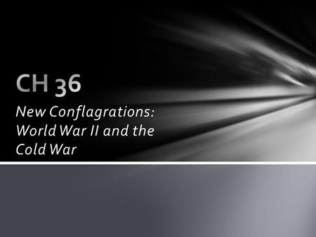 New Conflagrations: World War II and the Cold War.