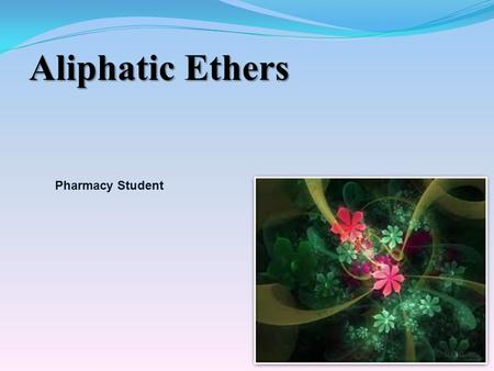 Aliphatic Ethers Pharmacy Student Ethers have two alkyl groups bonded to an oxygen atom.