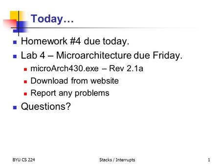 Today… Homework #4 due today. Lab 4 – Microarchitecture due Friday. microArch430.exe – Rev 2.1a Download from website Report any problems Questions? BYU.