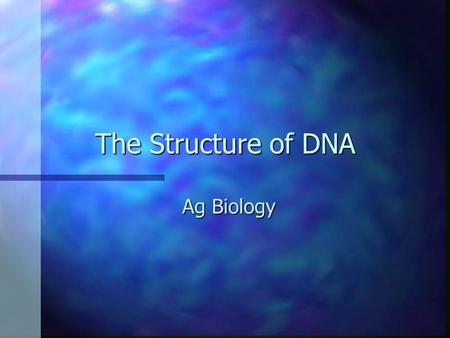 The Structure of DNA Ag Biology. What is DNA? Deoxyribonucleic AcidDeoxyribonucleic Acid Structure that stores hereditary materialStructure that stores.