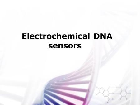 Electrochemical DNA sensors. Topics Introduction The Molecular Structure of DNA Principles of biosensor function Electrochemical readout Conclusions and.