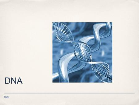Date DNA. ✤ DNA stands for deoxyribonucleic acid ✤ DNA carries all the genetic information of living organisms.