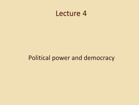 Lecture 4 Political power and democracy. Democracy: A Social Power Analysis Democracy: A Social Power Analysis Democracy and freedom are the central values.