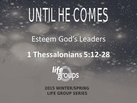 Esteem God's Leaders 1 Thessalonians 5:12-28. DISCUSSION GUIDE Francis Chan.