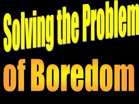 "The Problem of Boredom School is out and many are ready to go on vacation. After a short period of time, the children say ""I'm bored"" even though they."