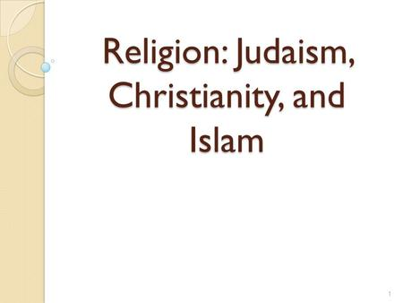 Religion: Judaism, Christianity, and Islam 1. Brief History Judaism- The Hebrew leader Abraham founded Judaism around 2000 B.C. Judaism is the oldest.
