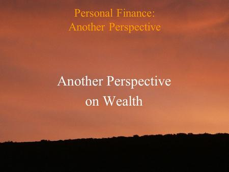 Personal Finance: Another Perspective Another Perspective on Wealth.