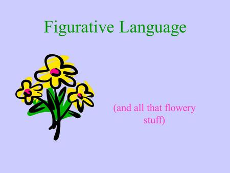 Figurative Language (and all that flowery stuff).