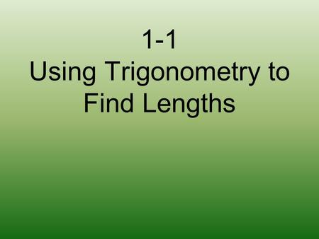 1-1 Using Trigonometry to Find Lengths You have been hired to refurbish the Weslyville Tower… (copy the diagram, 10 lines high, the width of your page.)