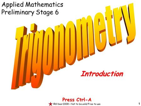1 Press Ctrl-A ©G Dear2008 – Not to be sold/Free to use Introduction Applied Mathematics Preliminary Stage 6.