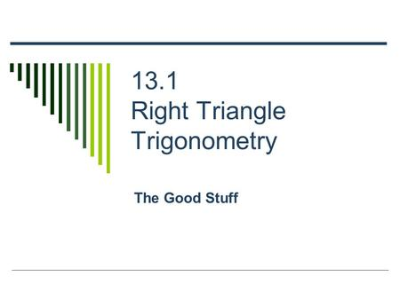 13.1 Right Triangle Trigonometry The Good Stuff. Trigonometric Functions.