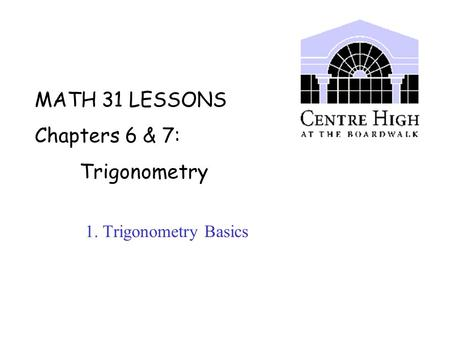 MATH 31 LESSONS Chapters 6 & 7: Trigonometry