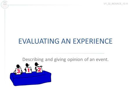 EVALUATING AN EXPERIENCE Describing and giving opinion of an event. VY_32_INOVACE_13-11.