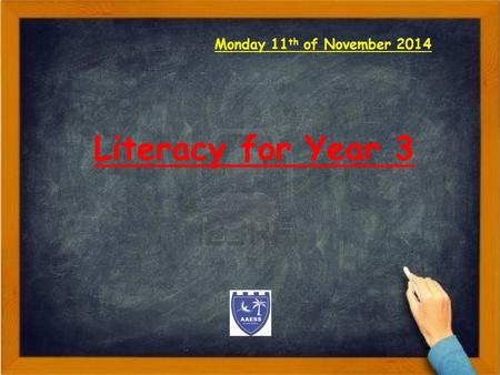 Monday 11 th of November 2014 Literacy for Year 3.