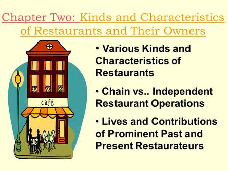 Chapter Two: Kinds and Characteristics of Restaurants and Their Owners Various Kinds and Characteristics of Restaurants Chain vs.. Independent Restaurant.