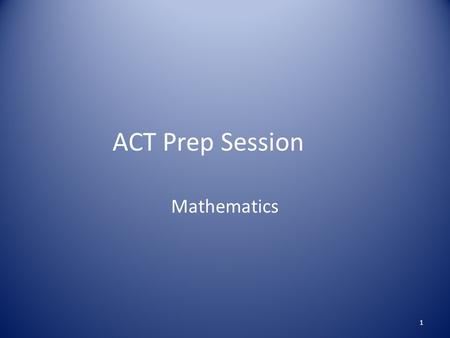 ACT Prep Session Mathematics 1. Always read the directions on practice tests. Do not waste time reading the directions on the test day. 2.