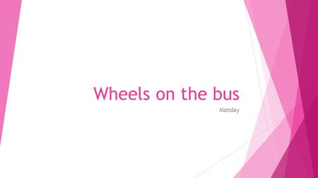 Wheels on the bus Monday. The wheels on the bus go round and round, round and round, round and round. The wheels on the bus go round and round, all through.