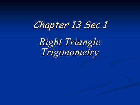 Chapter 13 Sec 1 Right Triangle Trigonometry 2 of 12 Algebra 2 Chapter 13 Section 1 The ratios of the sides of the right triangle can be used to define.