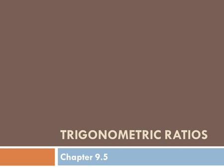 TRIGONOMETRIC RATIOS Chapter 9.5. New Vocabulary  Trigonometric Ratio: The ratio of the lengths of two sides or a right triangle.  The three basic trigonometric.