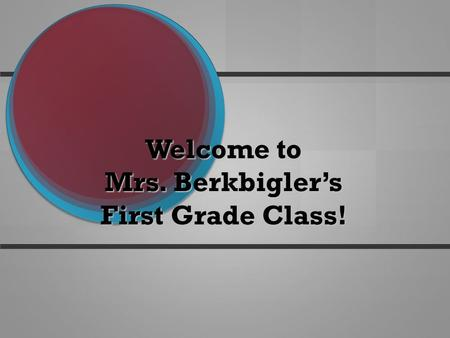 Welcome to Mrs. Berkbigler's First Grade Class!. Emily Berkbigler Returning to 1 st grade Returning to 1 st grade Long term substituting in First Grade.