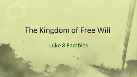 "Luke 8 Parables. ""Proclaiming the Kingdom of God""  The foundational theme of the entire Bible  God's Rescue is a new kind of authority o Unlike authority."