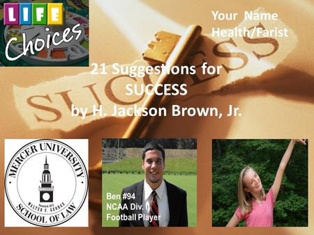 21 Suggestions for SUCCESS by H. Jackson Brown, Jr. Your Name Health/Farist.