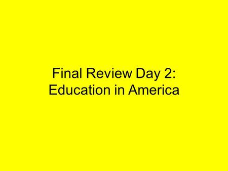 Final Review Day 2: Education in America. Problems with American Education -Currently 68% of students in high school will graduate -Dropping out of high.