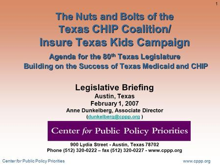 Center for Public Policy Priorities www.cppp.org 1 The Nuts and Bolts of the T exas CHIP Coalition/ Insure Texas Kids Campaign Agenda for the 80 th Texas.