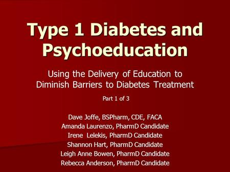 Using the Delivery of Education to Diminish Barriers to Diabetes Treatment Dave Joffe, BSPharm, CDE, FACA Amanda Laurenzo, PharmD Candidate Irene Lelekis,