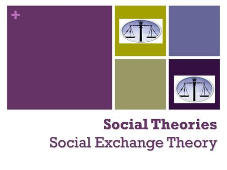 Social Theories Social Exchange Theory