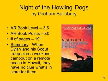 Night of the Howling Dogs by Graham Salisbury AR Book Level – 3.5 AR Book Points –5.0 # of pages – 191 Summary: When Dylan and his Scout troop plan a.