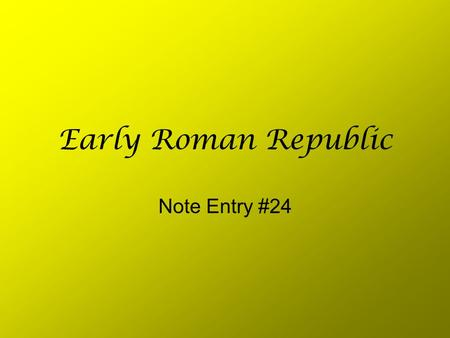 Early Roman Republic Note Entry #24. Etruscans From 900-500 BC they ruled northern Italy –No one knows where they came from –They borrowed the alphabet.