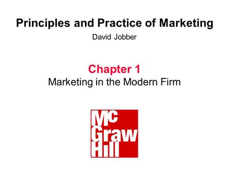 1 D Jobber, Principles and Practice of Marketing, © 1998 McGraw-Hill Principles and Practice of Marketing David Jobber Chapter 1 Marketing in the Modern.