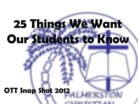 25 Things We Want Our Students to Know OTT Snap Shot 2012.