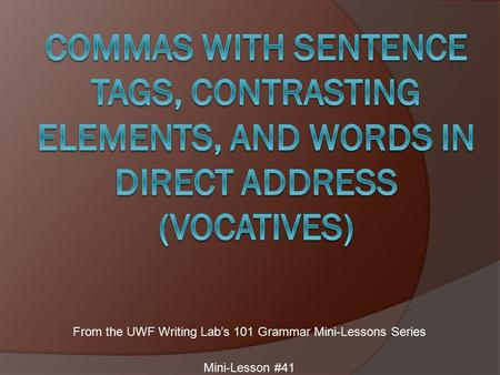 From the UWF Writing Lab's 101 Grammar Mini-Lessons Series Mini-Lesson #41.
