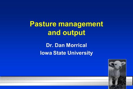 Pasture management and output Dr. Dan Morrical Iowa State University.