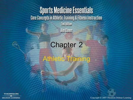 Chapter 2 Athletic Training. 2 Sports Medicine Team Physician Certified athletic trainer Coach Athletes.