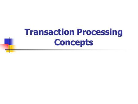 Transaction Processing Concepts. 1. Introduction To transaction Processing 1.1 Single User VS Multi User Systems One criteria to classify Database is.