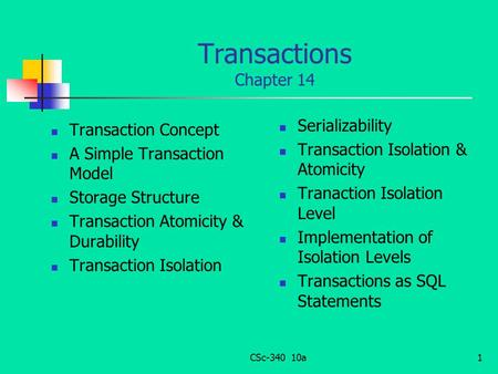 Transactions Chapter 14 Transaction Concept A Simple Transaction Model Storage Structure Transaction Atomicity & Durability Transaction Isolation Serializability.