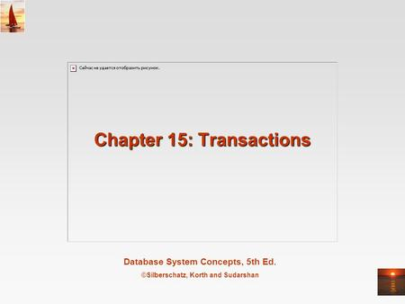 Database System Concepts, 5th Ed. ©Silberschatz, Korth and Sudarshan Chapter 15: Transactions.