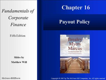 Chapter 16 Fundamentals of Corporate Finance Fifth Edition Slides by Matthew Will McGraw-Hill/Irwin Copyright © 2007 by The McGraw-Hill Companies, Inc.